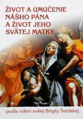 Život a umučenie nášho Pána a život jeho svätej matky - podľa videní svätej Brigity Švédskej