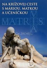 Na krížovej ceste s Máriou, matkou a učeníčkou - Via Matris - Cesta Matky