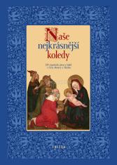 Naše nejkrásnější koledy - 320 vánočních písní a koled z Čech, Moravy a Slezska