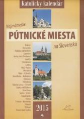 Katolícky kalendár 2015 nástenný - Najznámejšie pútnické miesta na Slovensku