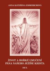 Život a hořké umučení Pána našeho Ježíše Krista (5. díl) - V.