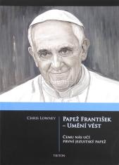 Papež František - umění vést - Čemu nás učí první jezuitský papež