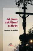 Já jsem vzkříšení a život - Modlitby za zemřelé