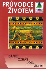 Průvodce životem - Daniel, Ozeáš, Jóel, Ámos