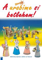 A urobíme si Betlehem! - Adventná príprava s deťmi na Vianoce