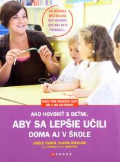 Ako hovoriť s deťmi, aby sa lepšie učili - doma aj v škole