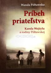 Príbeh priateľstva (mäkká väzba) - Karola Wojtylu a rodiny Póltawskej