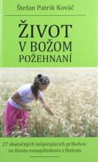 Život v Božom požehnaní - 27 skutočných inšpirujúcich príbehov zo života evanjelizátora s Bohom