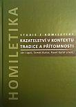 Kazatelství v kontextu tradice a přítomnosti - Studie z homiletiky