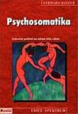 Psychosomatika (dotisk) - Celostný pohled na zdraví těla i duše