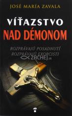 Víťazstvo nad démonom - Rozprávajú posadnutí, rozprávajú exorcisti