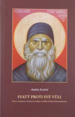 Svatý proti své vůli - Život, osobnost a duchovní odkaz svatého Porfyria Kavsokalyvity