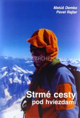 Strmé cesty pod hviezdami - Rozhovory s horolezcom a horským vodcom Pavlom Rajtarom