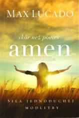 Skôr než povieš amen - Sila jednoduchej modlitby