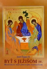 Byť s Ježišom IV. - Meditácie nad Jánovým evanjeliom