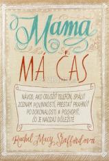 Mama má čas - Objavte silu, lásku a radosť zo života s voľnými rukami aj mysľou