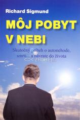 Môj pobyt v nebi - Skutočný príbeh o autonehode, smrti... a návrate do života