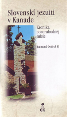 Slovenskí jezuiti v Kanade - Kronika pozoruhodnej misie