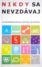 Nikdy sa nevzdávaj - 15 povzbudzujúcich kapitol zo života