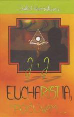 Eucharistia, počúvam...