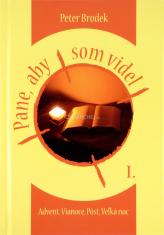 Pane, aby som videl I. - Advent, Vianoce, Pôst, Veľká noc