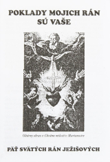 Poklady mojich rán sú vaše - Päť svätých rán Ježišových
