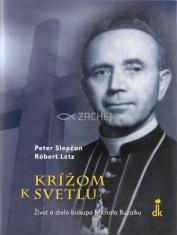 Krížom k svetlu - Život a dielo biskupa Michala Buzalku