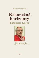 Nekonečné horizonty kardinála Korca - Prvý životopis Jána Chryzostoma kardinála Korca