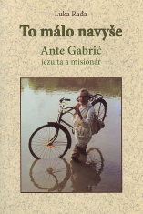 To málo navyše - Ante Gabric jezuita a misionár