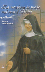 Za mrakmi je moje milované Slnko - Blahoslavená sestra Zdenka - obeť lásky i násilia