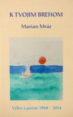 K tvojim brehom - Výber z poézie 1968 - 2014
