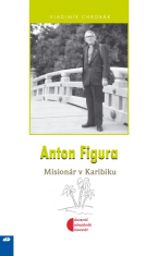 Anton Figura - Misionár v Karibiku