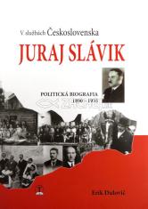 Juraj Slávik: V službách Československa - Politická biografia 1890 - 1935
