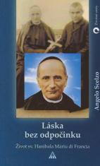 Láska bez odpočinku - Život zakladateľa rogacionistov a Kongregácie dcér Božej horlivosti sv. Hanibala Máriu di Francia