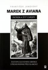 Marek z Aviana - patrón a štít Europy - Životopis duchovního obránce Středoevropanů před islamizací