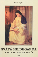 Svätá Hildegarda a jej kaplnka na Sliači