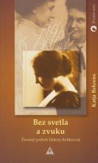 Bez svetla a zvuku - Životopisný príbeh Heleny Kellerovej