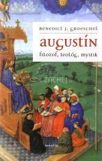 Augustín - Filozof, teológ, mystik