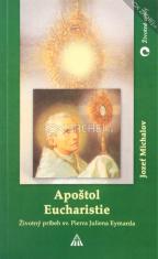Apoštol Eucharistie - Životný príbeh sv. Pierra Juliena Eymarda