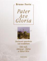Pater Ave Gloria - Duchovné zamyslenia nad modlitbami Otče náš, Zdravas', Mária a Sláva Otcu