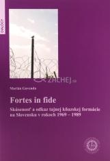 Fortes in fide - Skúsenosť a odkaz tajnej kňazskej formácie na Slovensku v rokoch 1969 - 1989