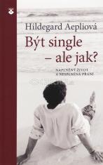 Být single - ale jak? - Naplněný život a nesplněná přání
