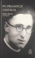 Po priamych cestách - Štefan Hlaváč (autobiografia)