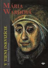 Mária Wardová - V tieni inkvizície