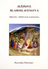 Ježišove blahoslavenstvá - Biblicko - spirituálne zamyslenia