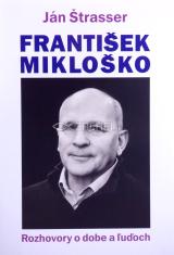 František Mikloško - Rozhovory o dobe a ľuďoch