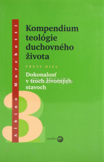 Kompendium teológie duchovného života 3 - Dokonalosť v troch životných stavoch