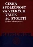 Česká společnost za velkých válek 20. století - Pokus o komparaci