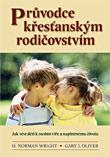 Průvodce křesťanským rodičovstvím - Jak vést děti k osobní víře a naplněnému životu