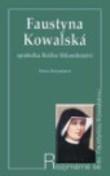 Faustyna Kowalská - Apoštolka Božího Milosrdenství